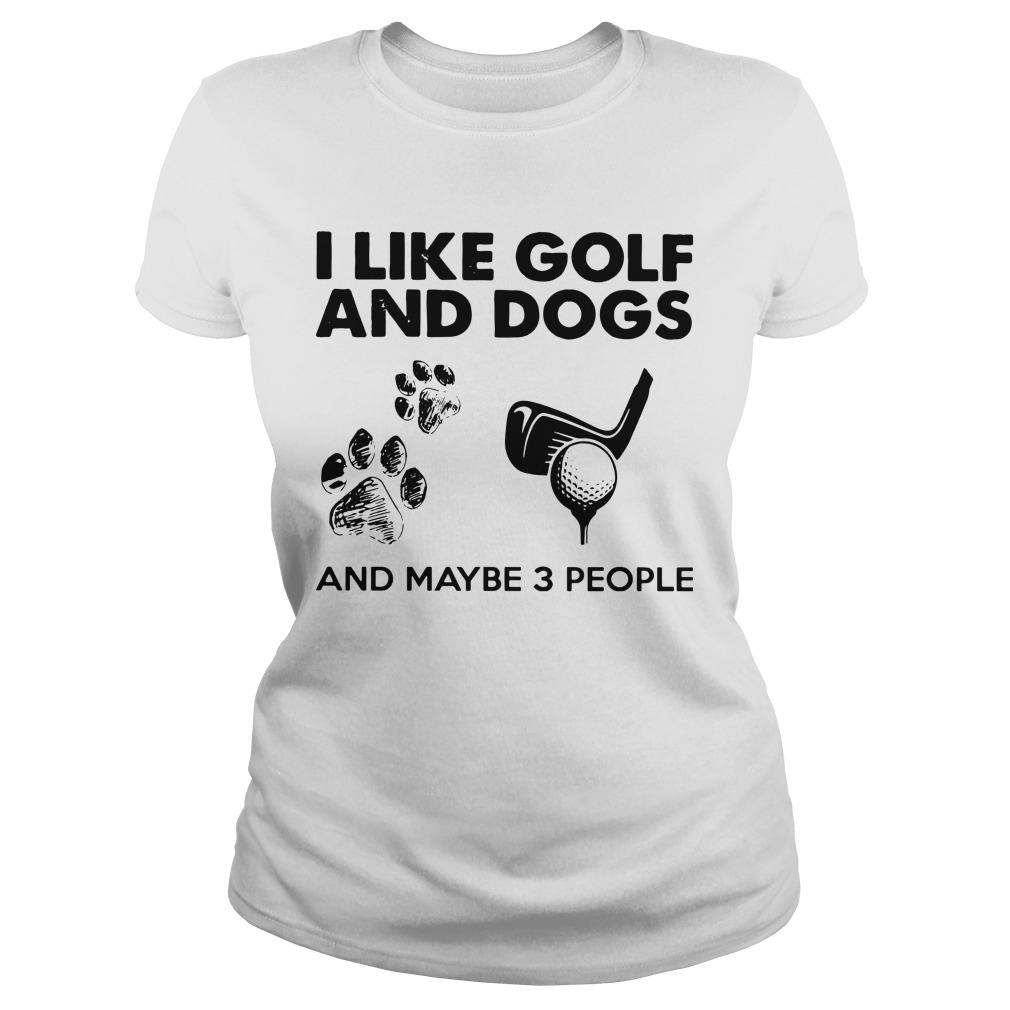 I Like Golf And Dogs And Maybe 3 People Longsleeve