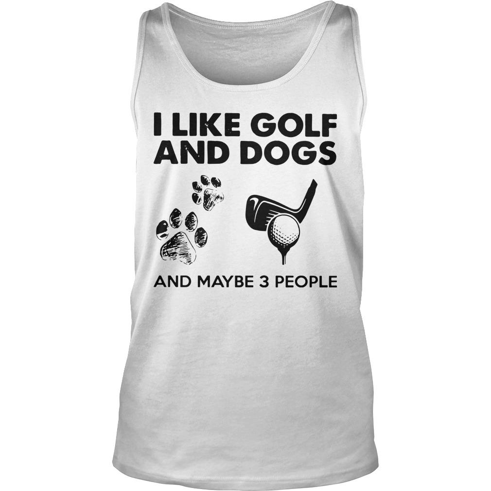 I Like Golf And Dogs And Maybe 3 People Tank Top