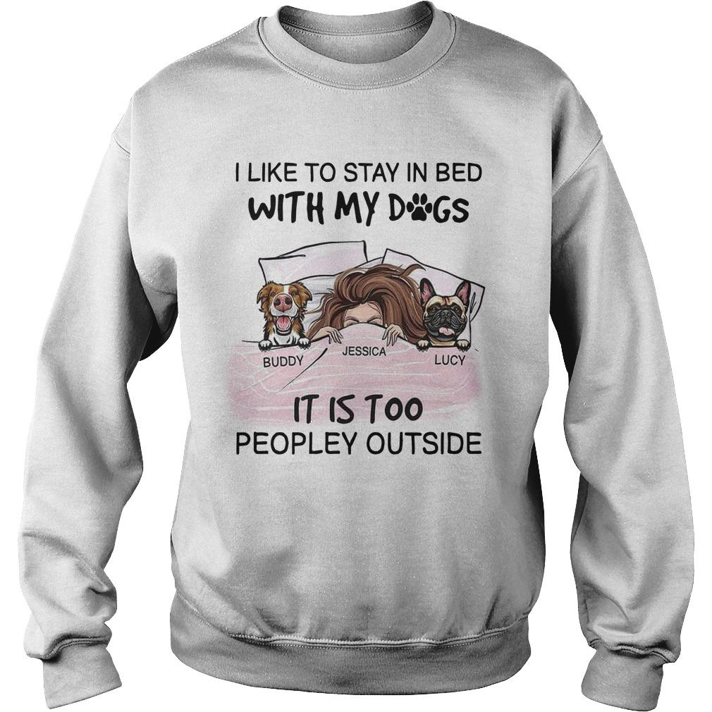 I Like To Stay In Bed With My Dogs It Is Too Peopley Outside Sweater