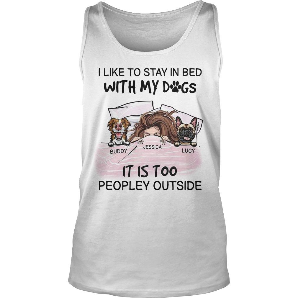 I Like To Stay In Bed With My Dogs It Is Too Peopley Outside Tank Top