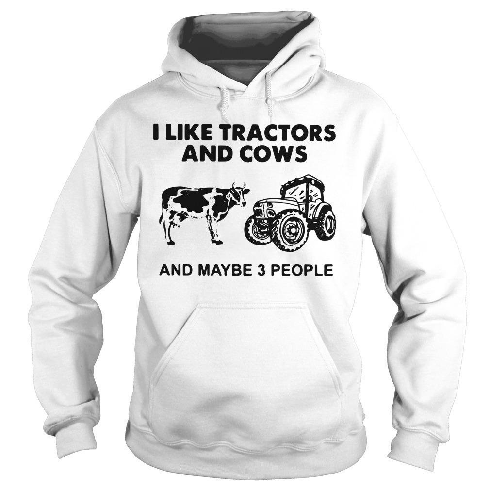 I Like Tractors And Cows And Maybe 3 People Hoodie