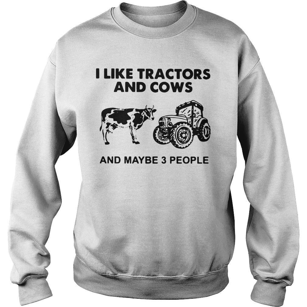 I Like Tractors And Cows And Maybe 3 People Sweater