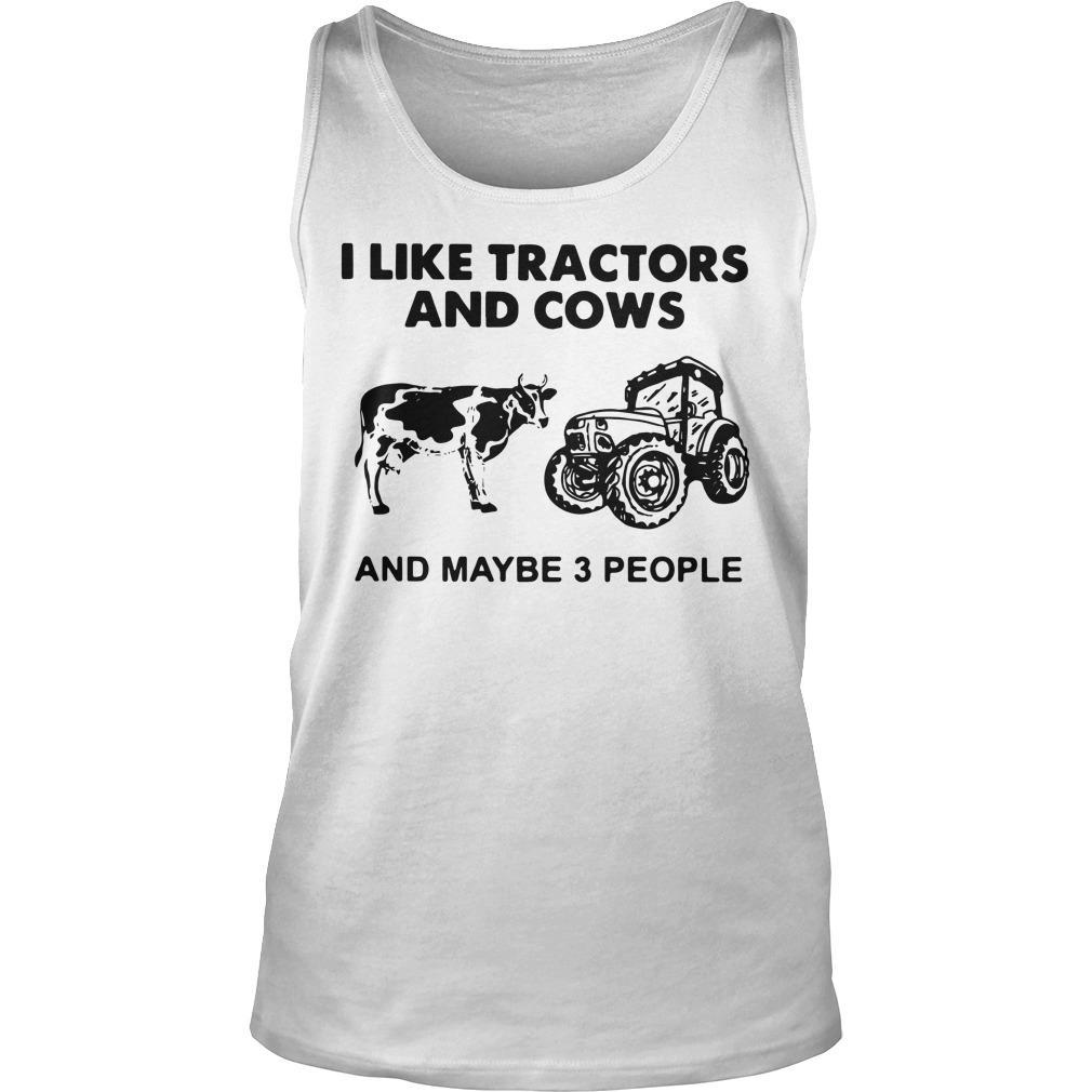 I Like Tractors And Cows And Maybe 3 People Tank Top