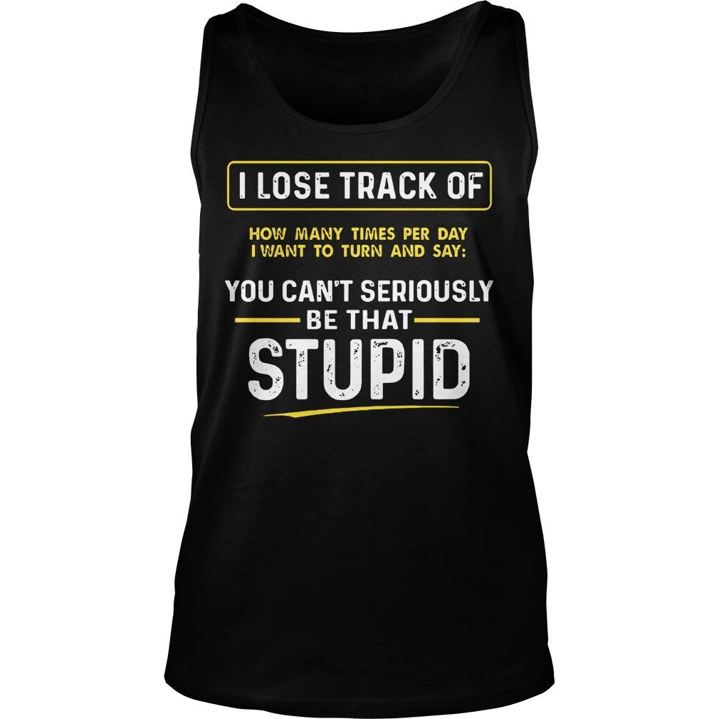 I Lose Track Of How Many Times Per Day I Want To Turn And Say Tank Top