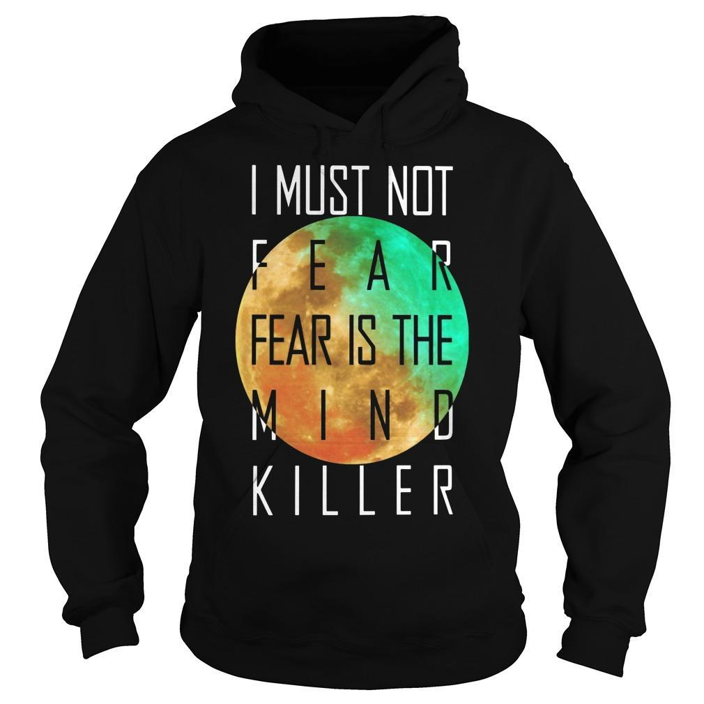 I Must Not Fear Fear Is The Mind Killer Hoodie