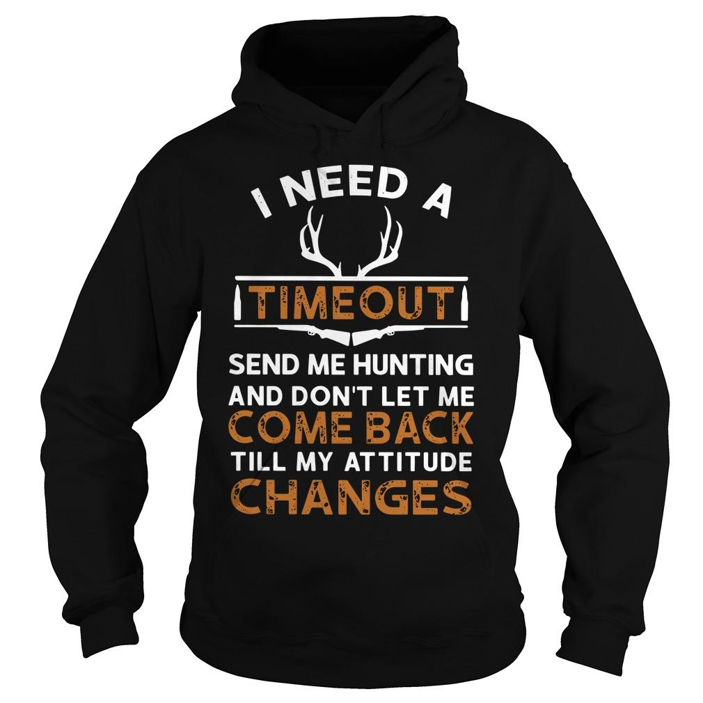 I Need A Timeout Send Me Hunting And Don't Let Me Come Back Hoodie