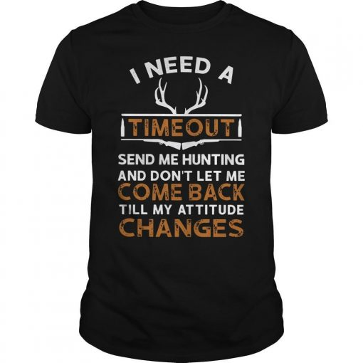 I Need A Timeout Send Me Hunting And Don't Let Me Come Back Shirt