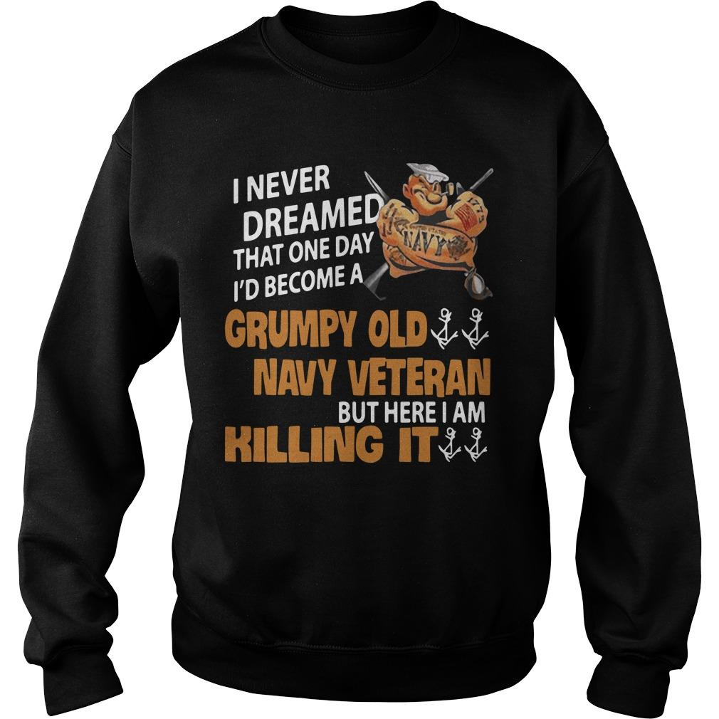 I Never Dreamed That One Day I'd Become A Grumpy Old Navy Veteran Sweater