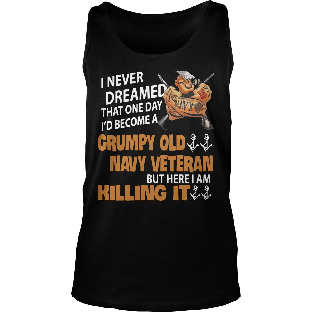 I Never Dreamed That One Day I'd Become A Grumpy Old Navy Veteran Tank Top