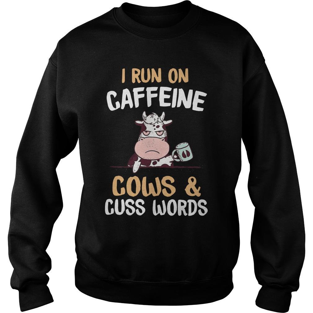 I Run On Caffeine Cows And Cuss Words Sweater