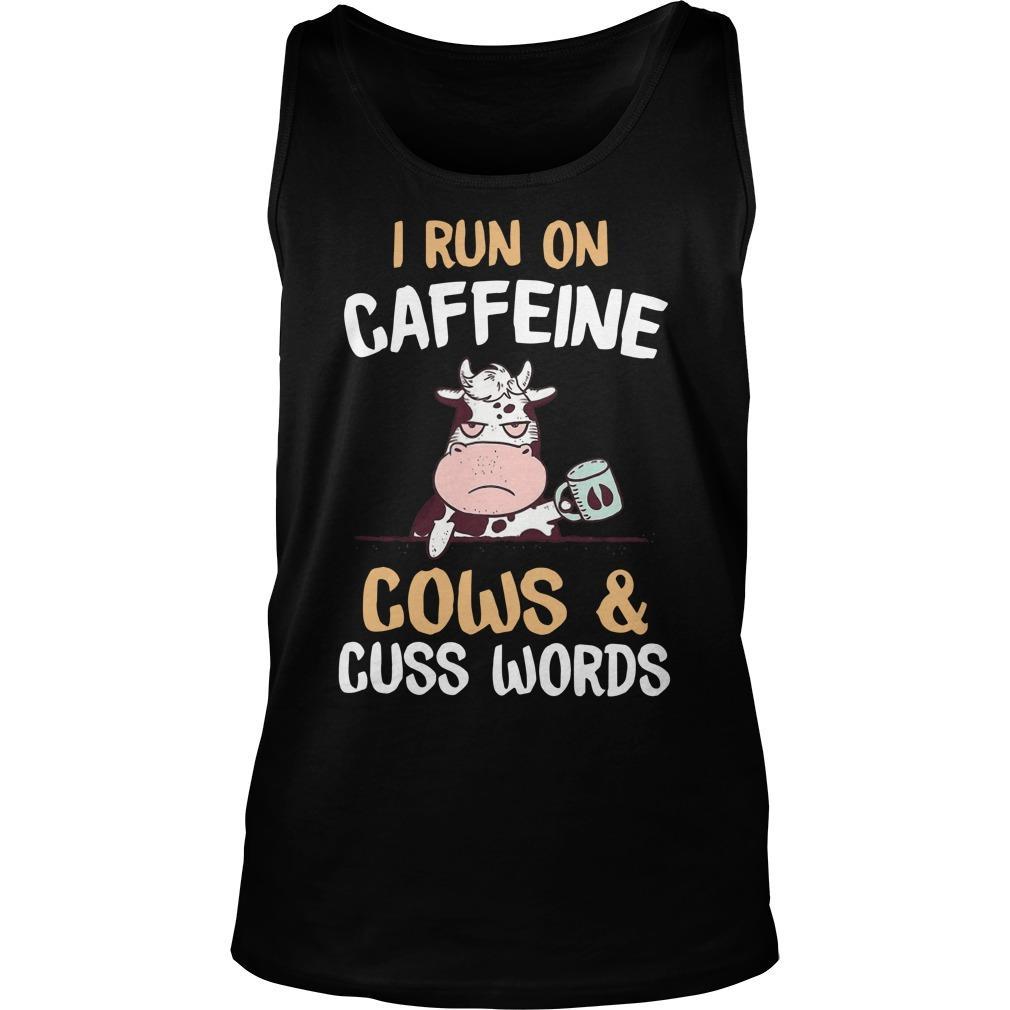 I Run On Caffeine Cows And Cuss Words Tank Top