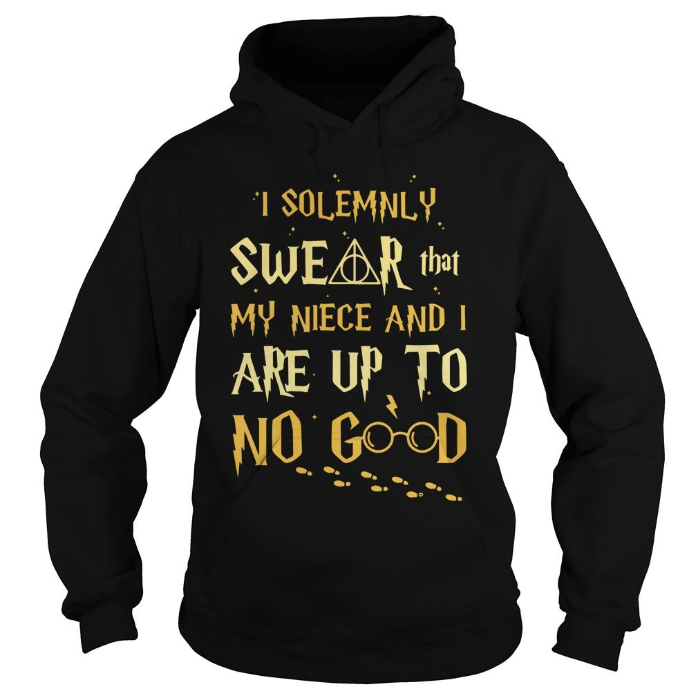 I Solemnly Swear That My Niece And I Are Up To No Good Hoodie