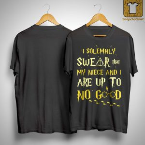 I Solemnly Swear That My Niece And I Are Up To No Good Shirt