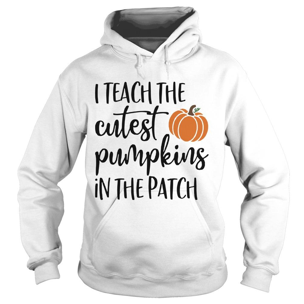 I Teach The Cutest Pumpkins In The Patch Hoodie