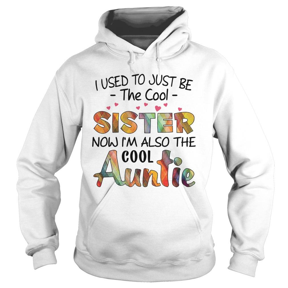 I Used To Just Be The Cool Sister Now I'm Also The Cool Auntie Hoodie