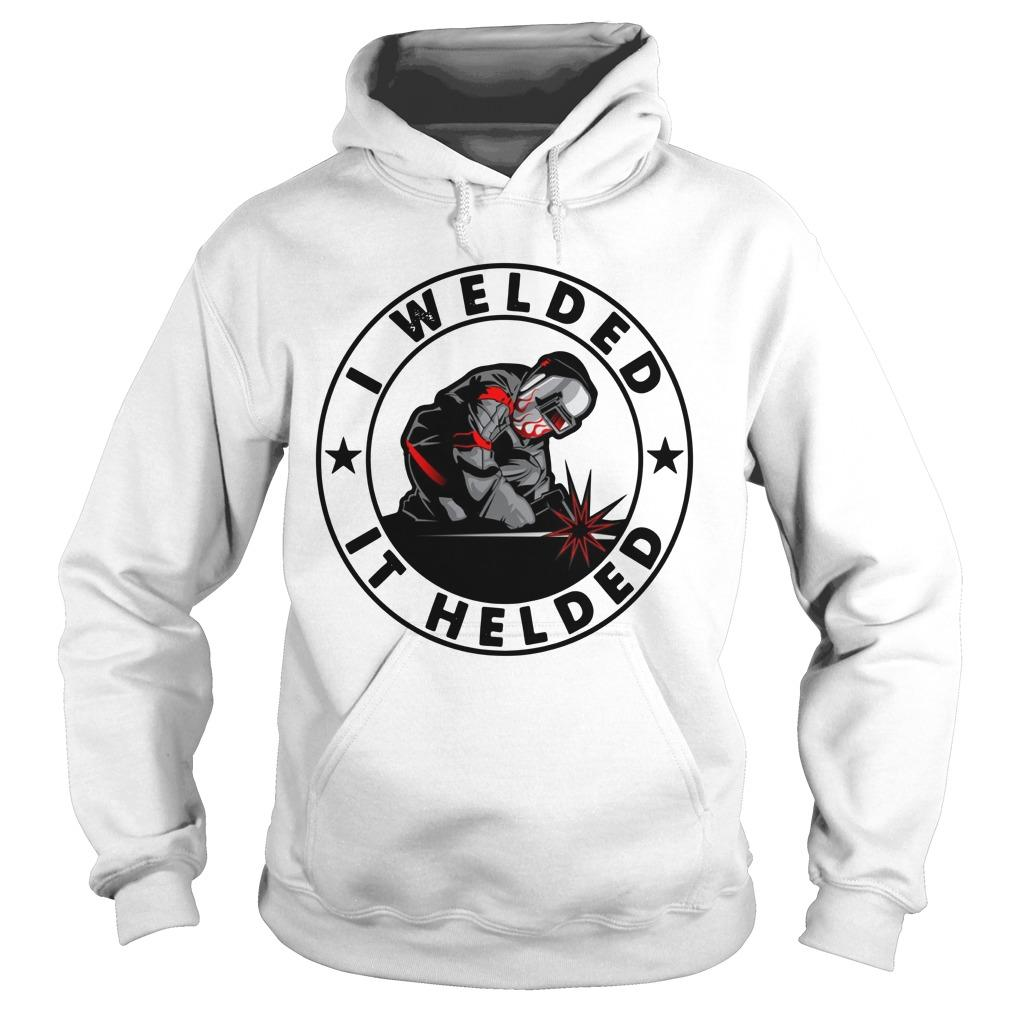 I Welded It Helded Hoodie