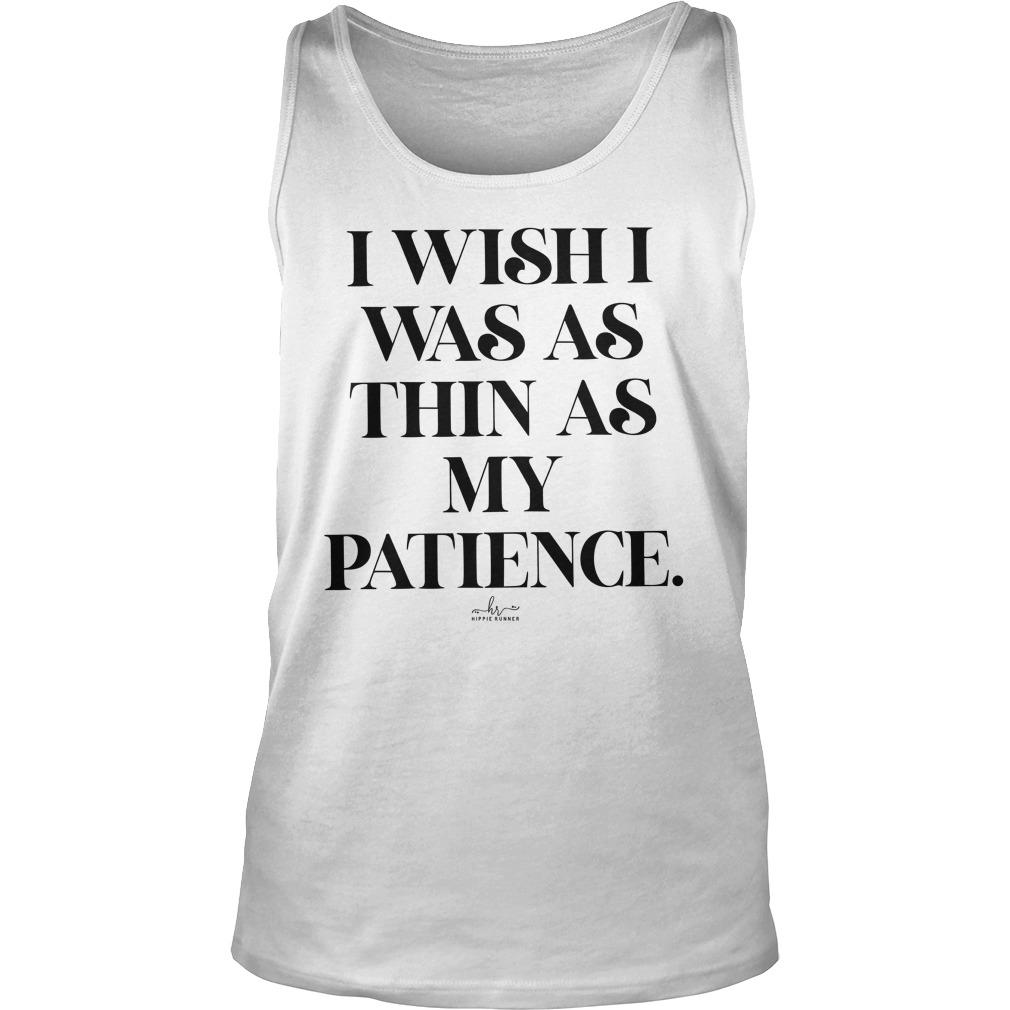 I Wish I Was As Thin As My Patience Tank Top