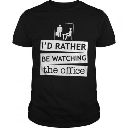 I'd Rather Be Watching The Office Shirt