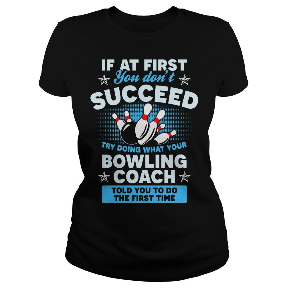 If At First You Don't Succeed Try Doing What Your Bowling Coach Longsleeve