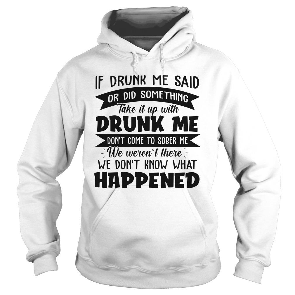 If Drunk Me Said Or Did Something Take It Up With Drunk Me Hoodie
