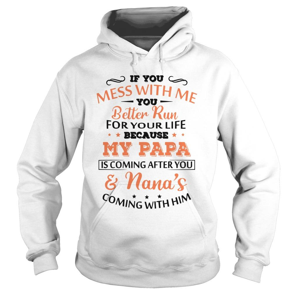 If You Mess With Me You Better Run For Your Life Because My Papa Hoodie