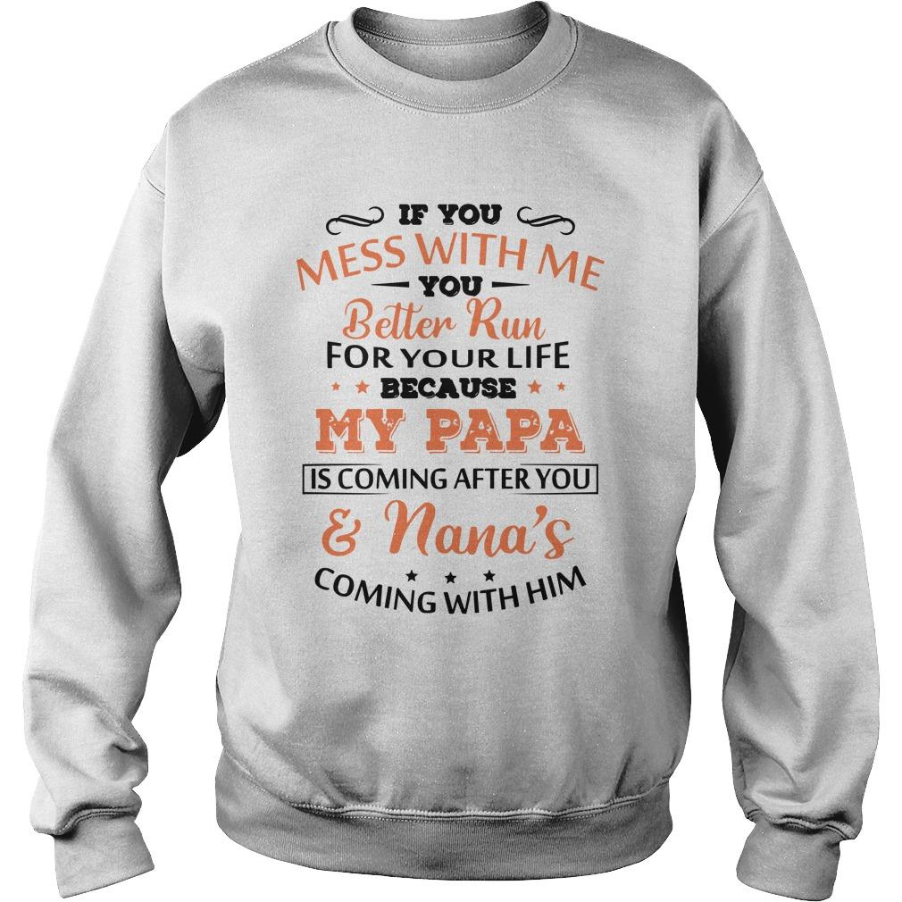 If You Mess With Me You Better Run For Your Life Because My Papa Sweater