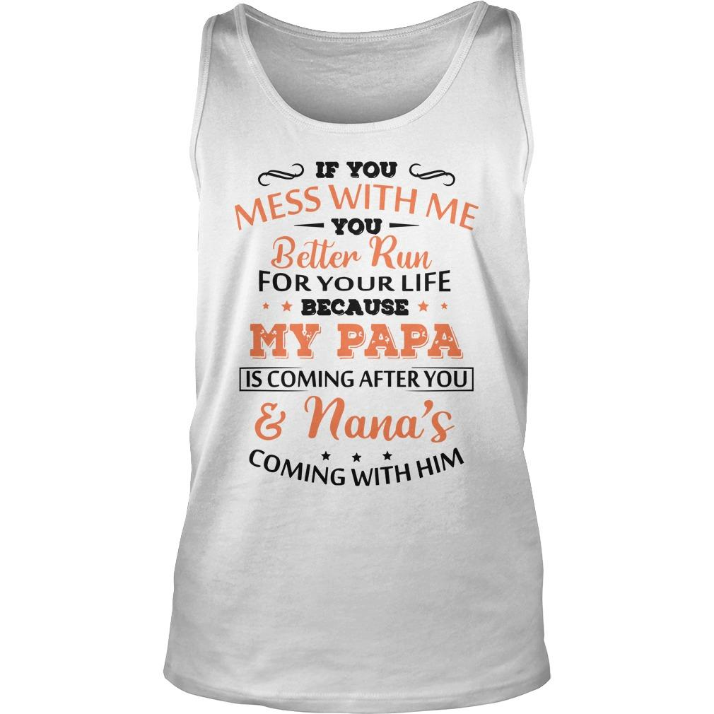 If You Mess With Me You Better Run For Your Life Because My Papa Tank Top