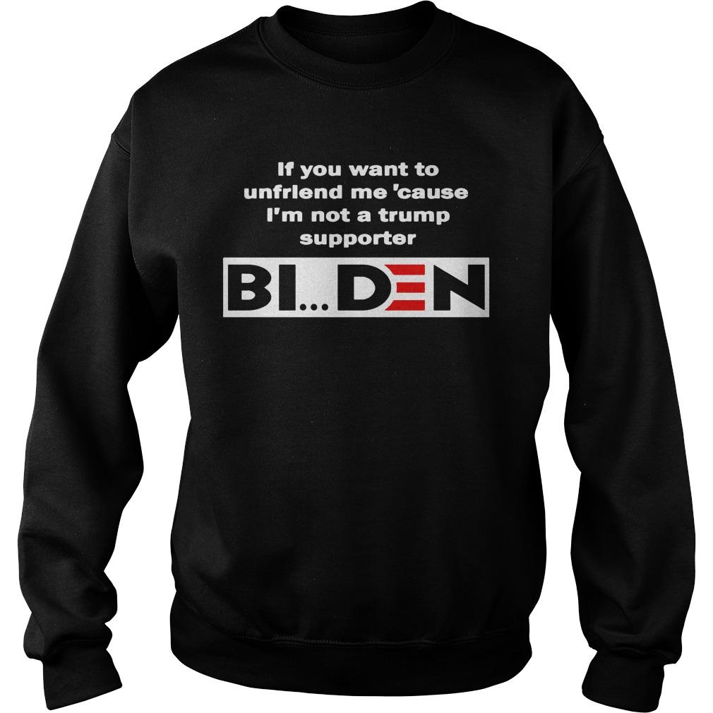 If You Want To Unfriend Me Cause I'm Not A Trump Supporter Biden Sweater