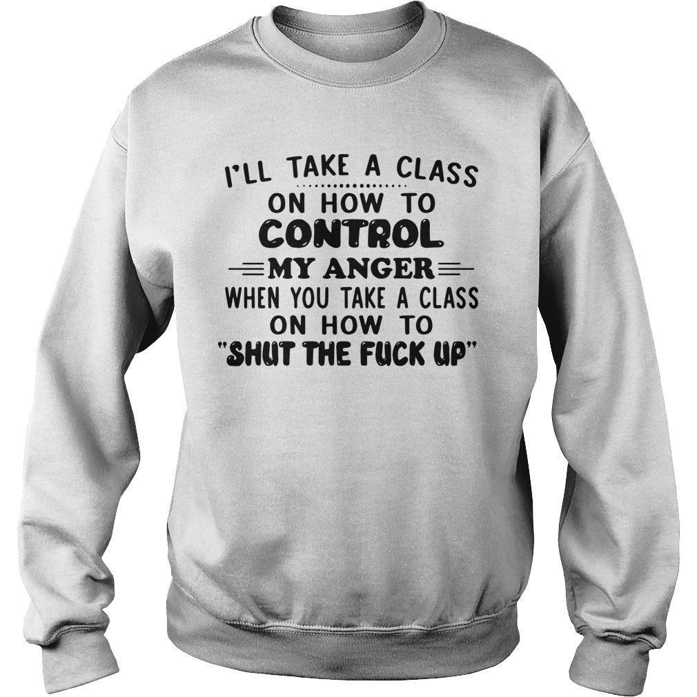 I'll Take A Class On How To Control My Anger When You Take A Class Sweater
