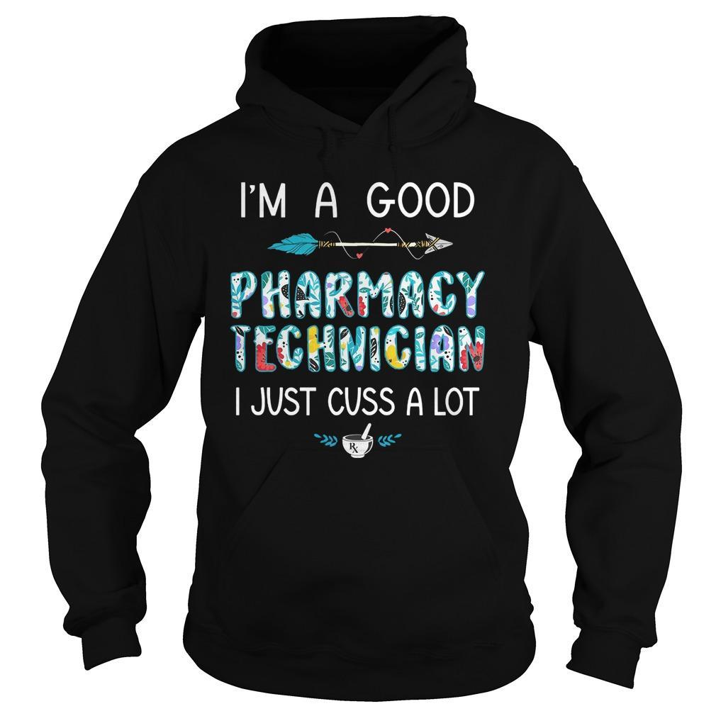 I'm A Good Pharmacy Technician I Just Cuss A Lot Hoodie