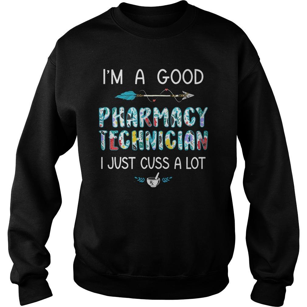 I'm A Good Pharmacy Technician I Just Cuss A Lot Sweater