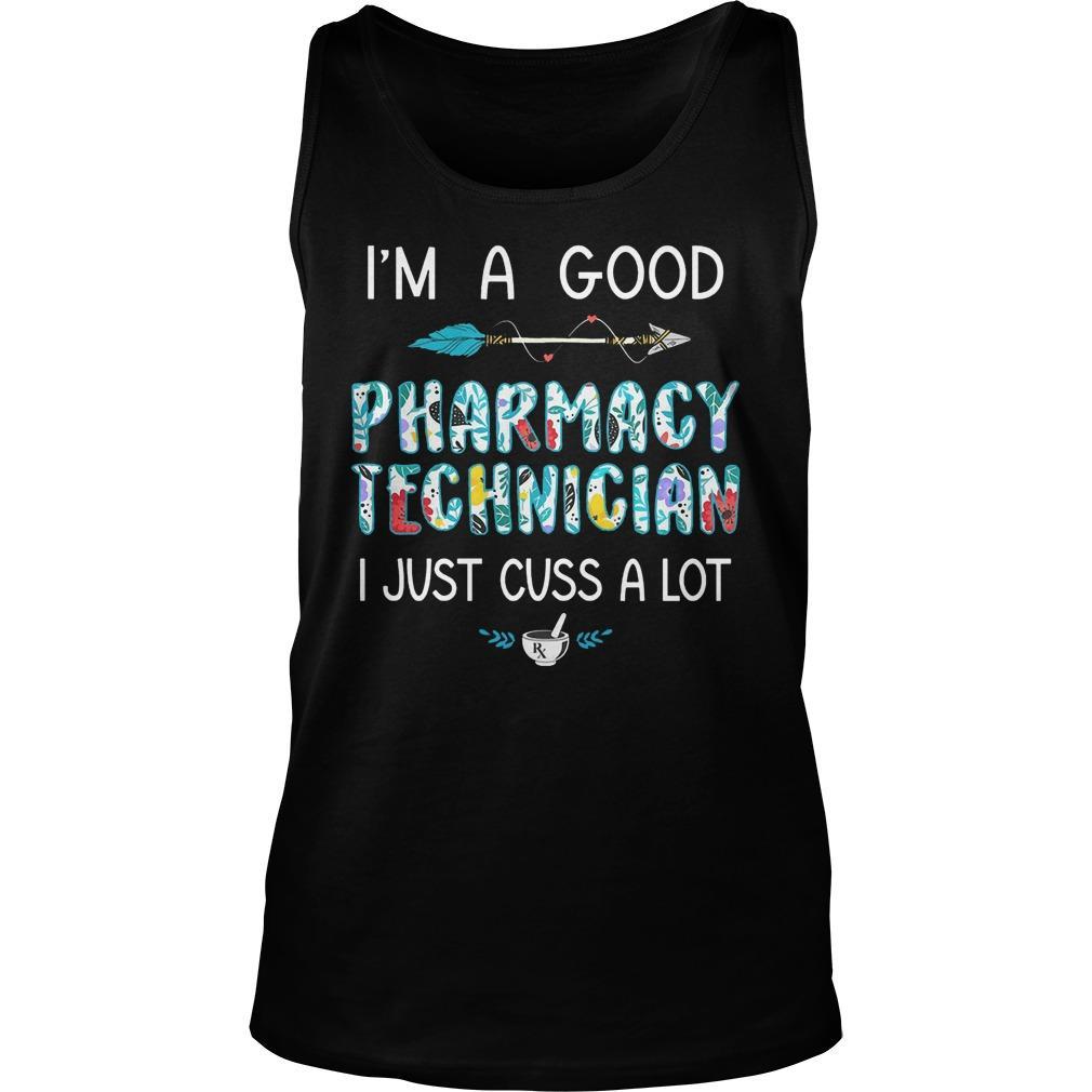 I'm A Good Pharmacy Technician I Just Cuss A Lot Tank Top
