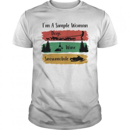I'm A Simple Woman Dogs Wine Snowmobile Shirt