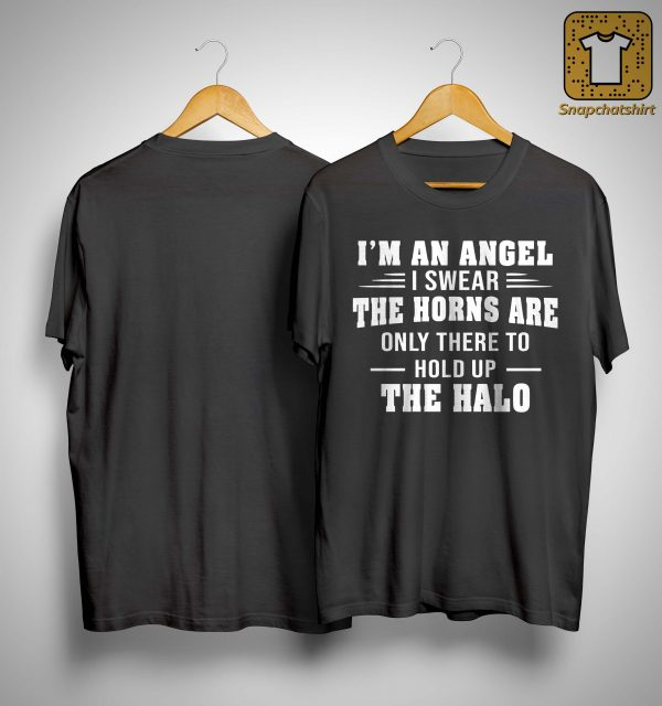 I'm An Angel I Swear The Horns Are Only There To Hold Up The Halo Shirt