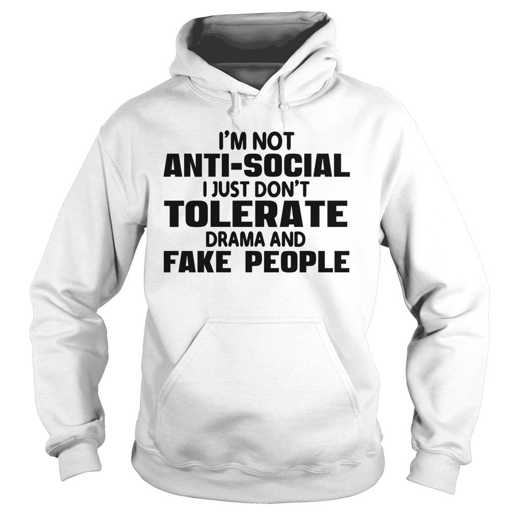 I'm Not Anti Social I Just Don't Tolerate Drama And Fake People Hoodie