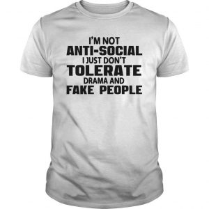 I'm Not Anti Social I Just Don't Tolerate Drama And Fake People Shirt