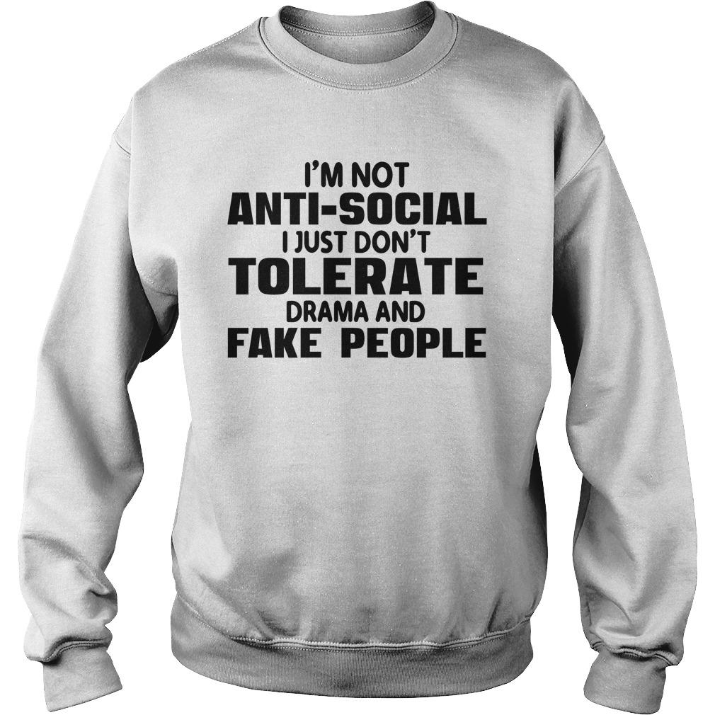 I'm Not Anti Social I Just Don't Tolerate Drama And Fake People Sweater