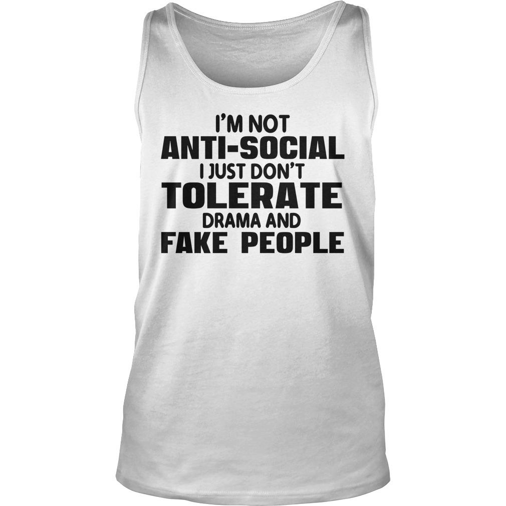 I'm Not Anti Social I Just Don't Tolerate Drama And Fake People Tank Top