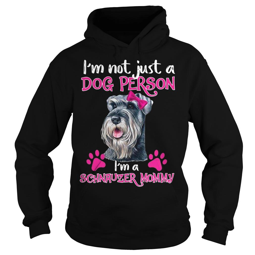 I'm Not Just A Dog Person I'm Schnauzer Mommy Hoodie