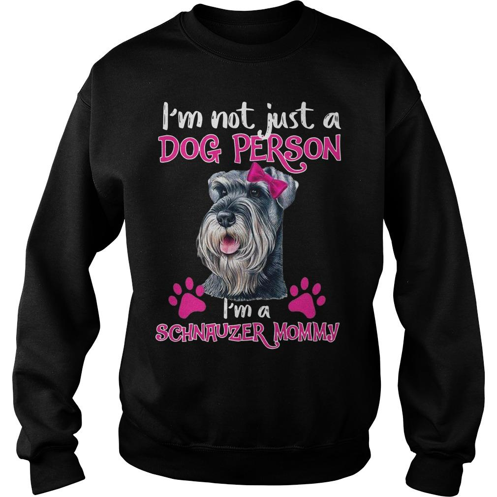 I'm Not Just A Dog Person I'm Schnauzer Mommy Sweater