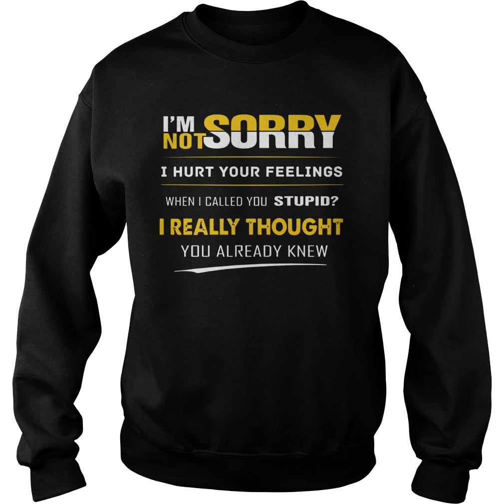 I'm Not Sorry I Hurt You Feelings When I Called You Stupid Sweater