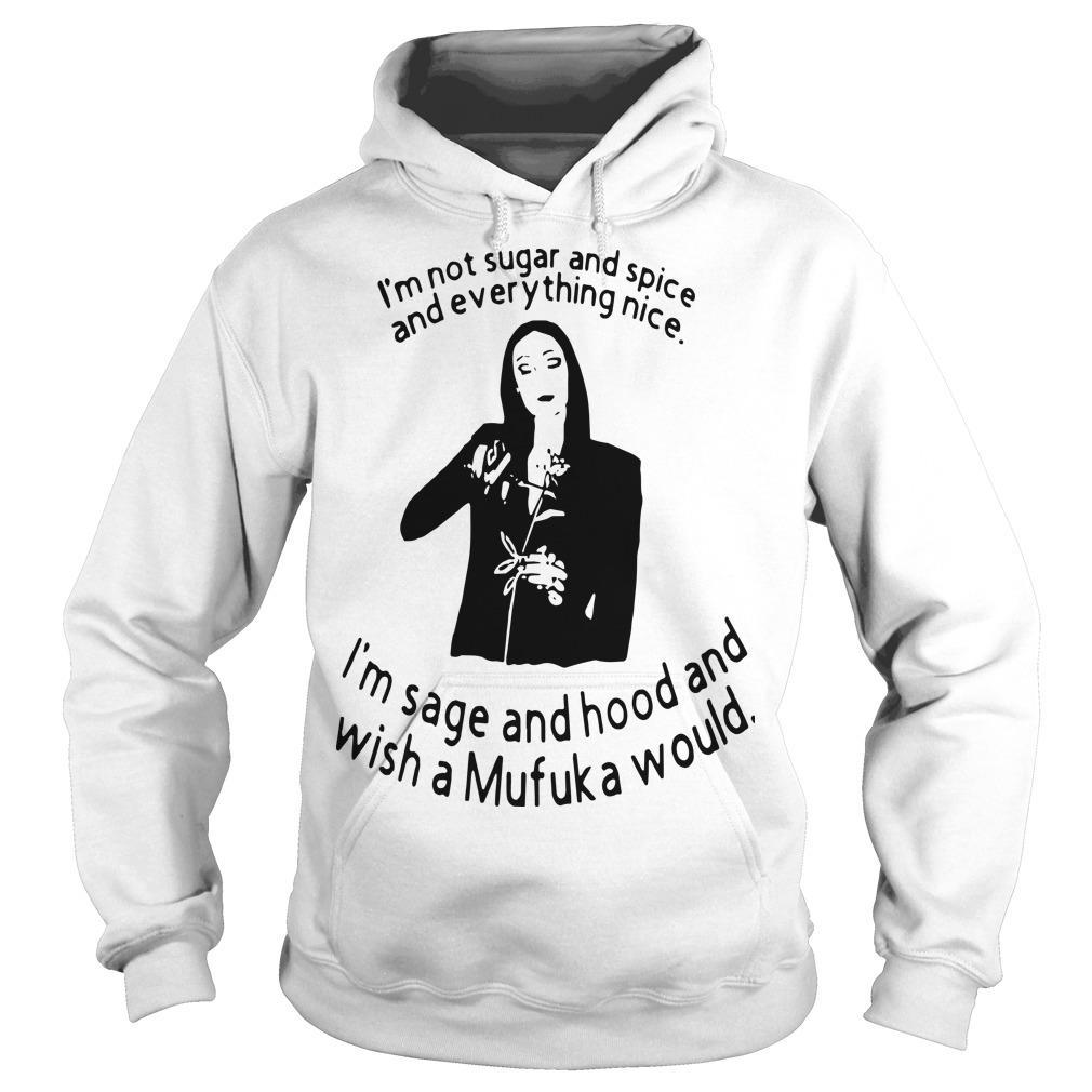 I'm Not Sugar And Spice And Everything Nice I'm Sage And Hood Hoodie
