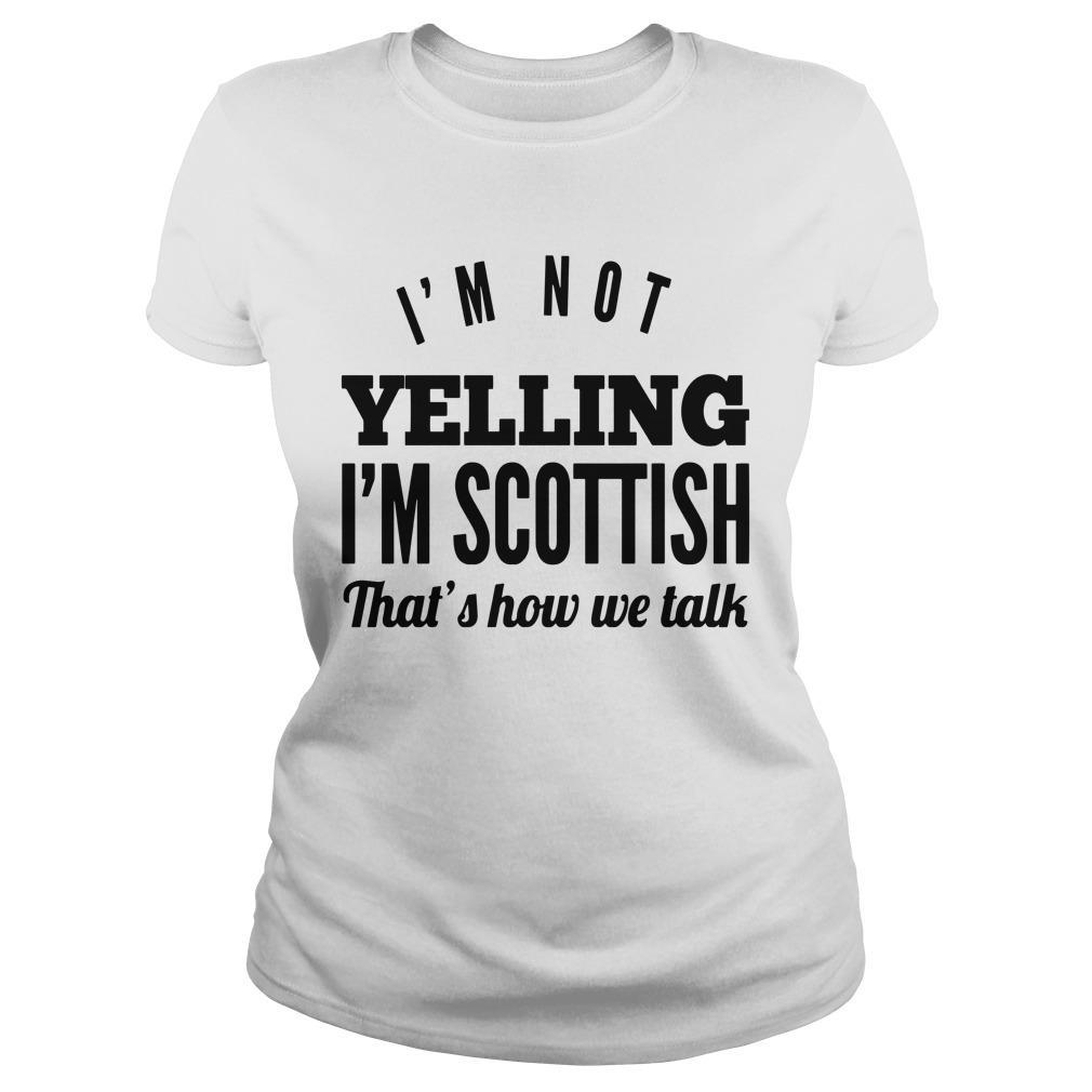 I'm Not Yelling I'm Scottish That's How We Talk Longsleeve