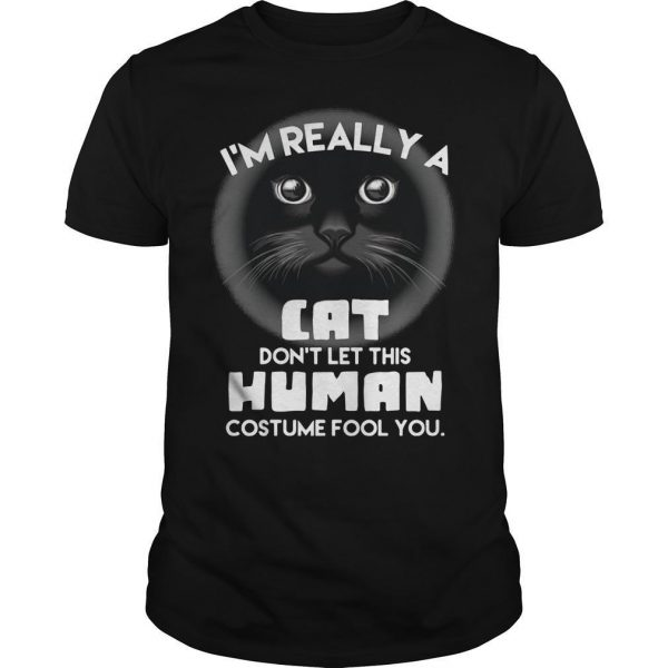 I'm Really A Cat Don't Let This Human Costume Fool You Shirt