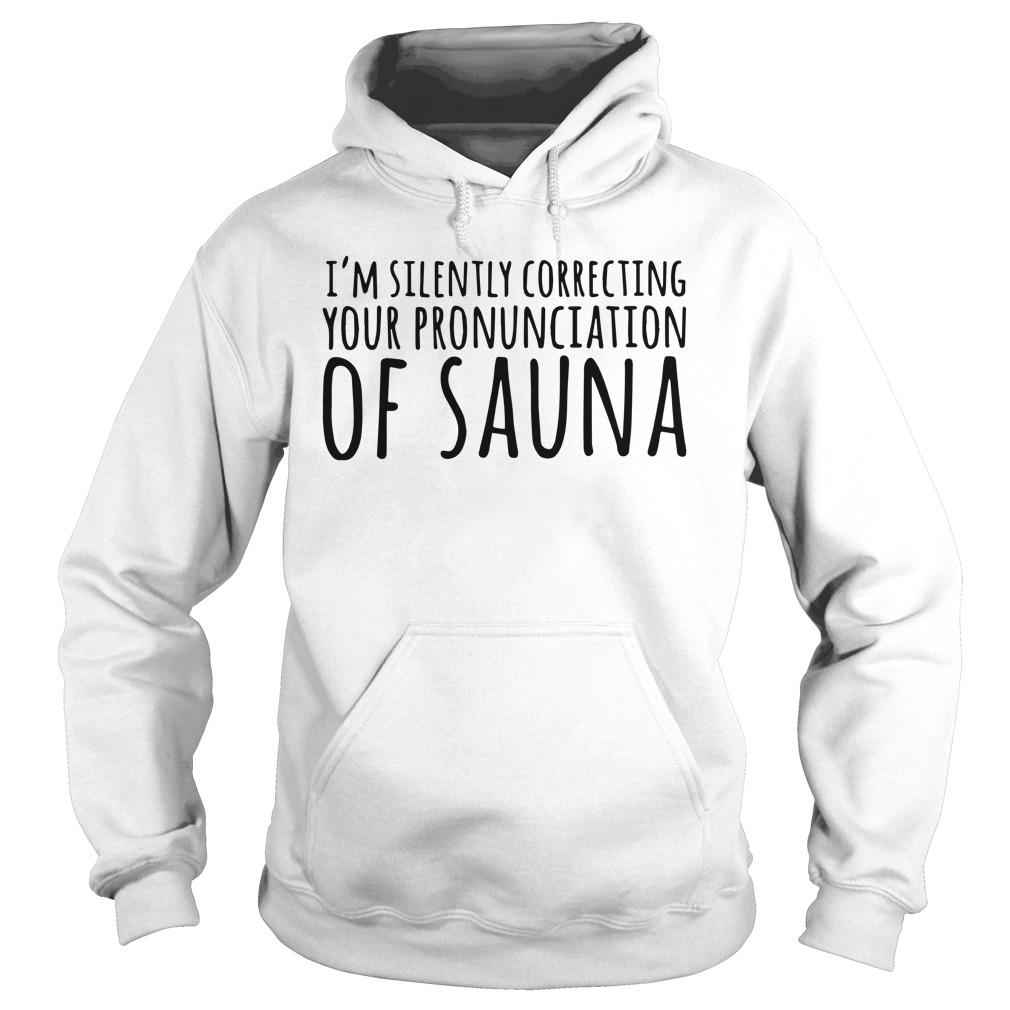 I'm Silently Correcting Your Pronunciation Of Sauna Hoodie