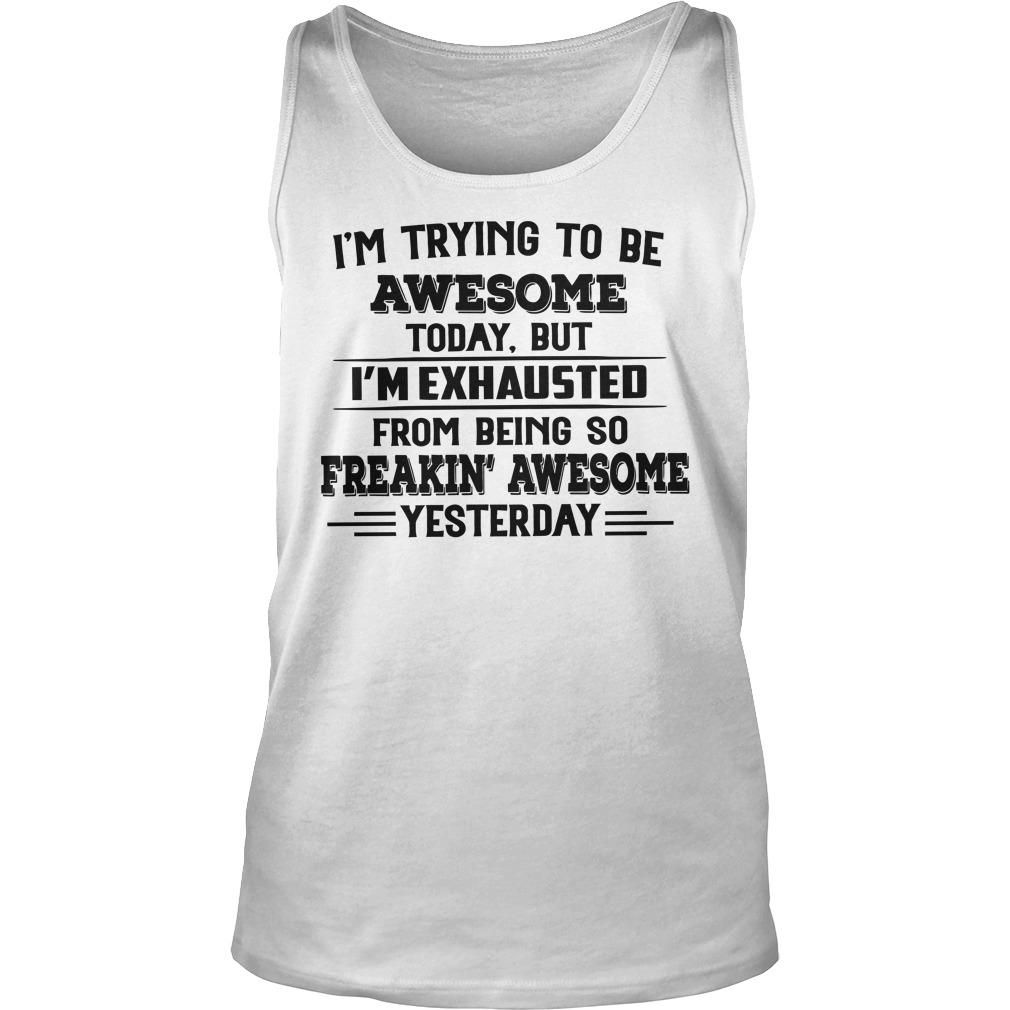 I'm Trying To Be Awesome Today But I'm Exhausted Tank Top