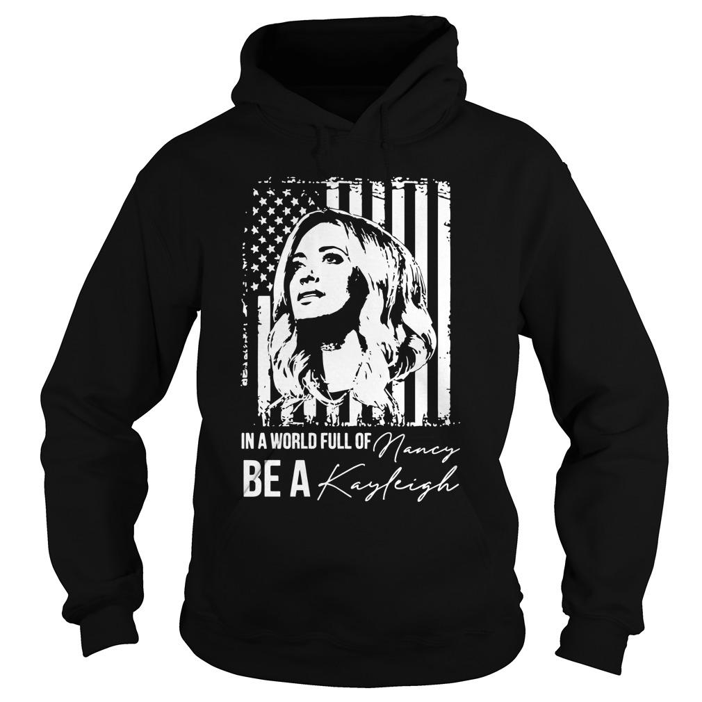 In A World Full Of Nancy Be A Kayleigh Hoodie