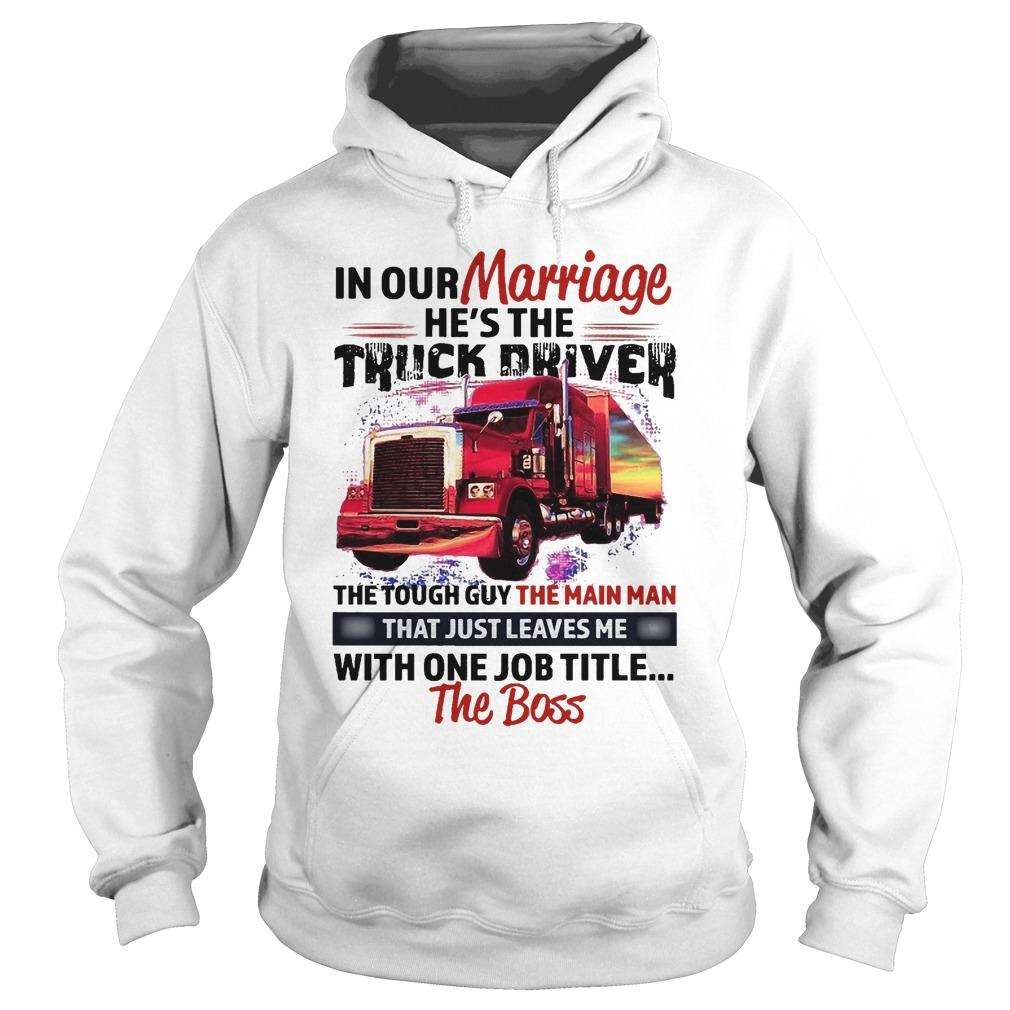 In Our Marriage He's The Truck Driver The Tough Guy The Main Man Hoodie