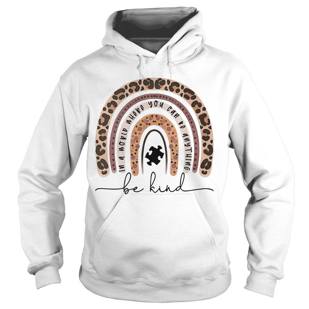 In World Where You Can Do Anything Be Kind Hoodie