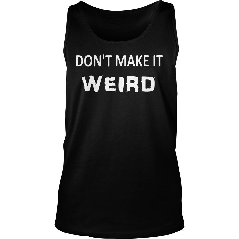 Introvert Awkward Don't Make It Weird Tank Top